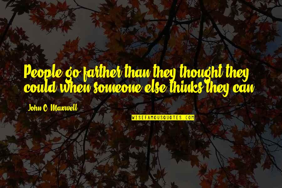 Thinking Of Someone Too Much Quotes By John C. Maxwell: People go farther than they thought they could