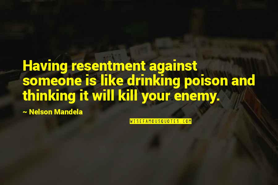 Thinking Of Someone Too Much Quotes By Nelson Mandela: Having resentment against someone is like drinking poison