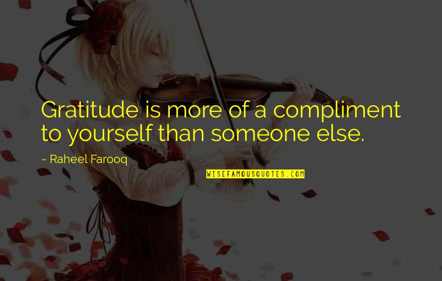 Thinking Of Someone Too Much Quotes By Raheel Farooq: Gratitude is more of a compliment to yourself