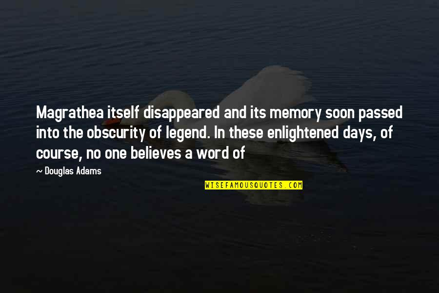 Thinking Of You During Your Illness Quotes By Douglas Adams: Magrathea itself disappeared and its memory soon passed