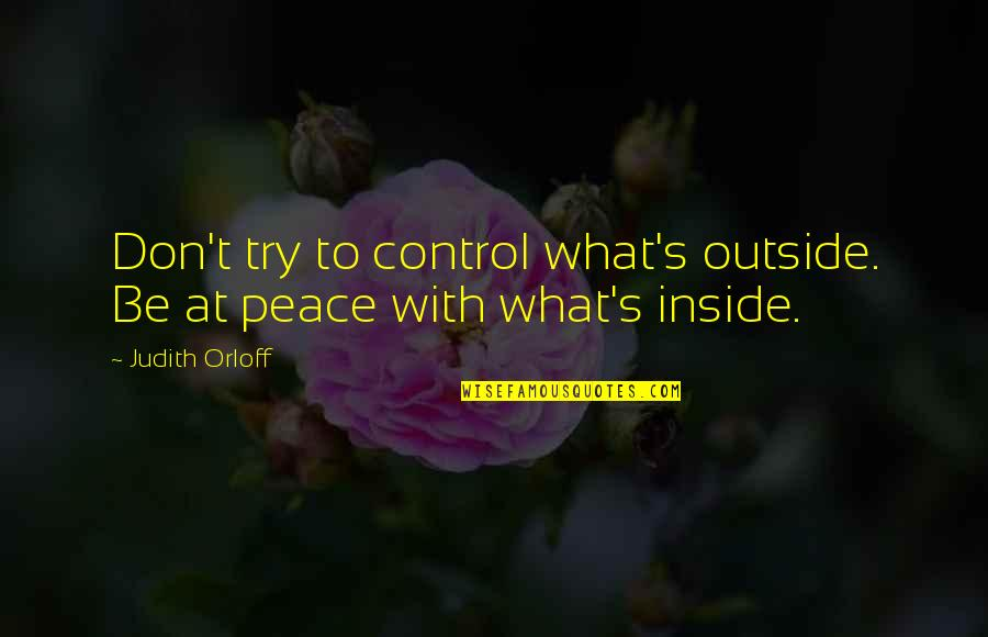 Thinking Of You During Your Illness Quotes By Judith Orloff: Don't try to control what's outside. Be at