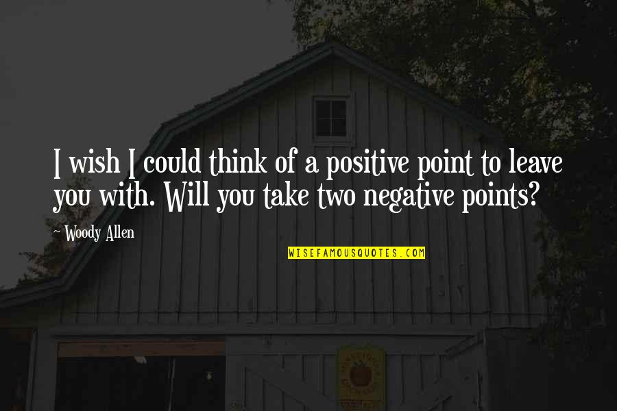 Thinking Positive Funny Quotes By Woody Allen: I wish I could think of a positive