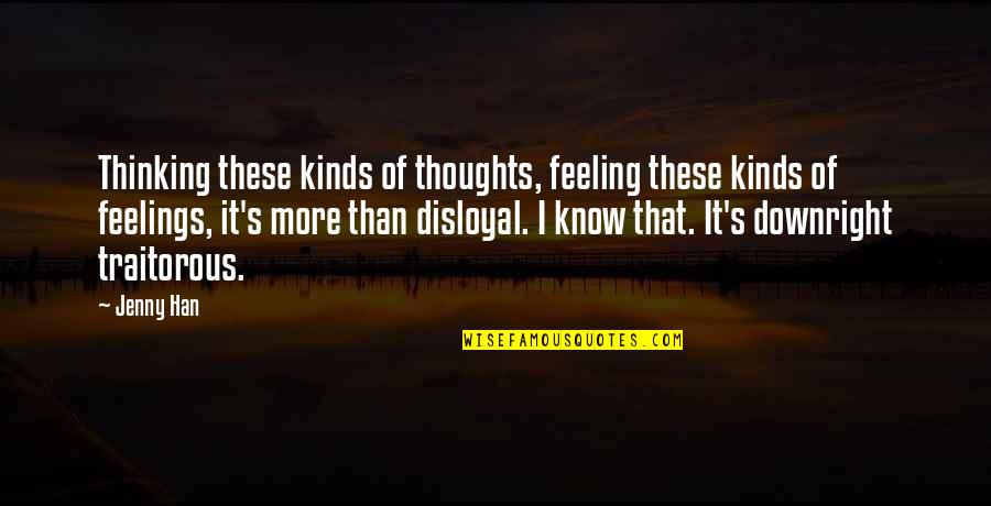 Thinking Thoughts And Feeling Feelings Quotes By Jenny Han: Thinking these kinds of thoughts, feeling these kinds