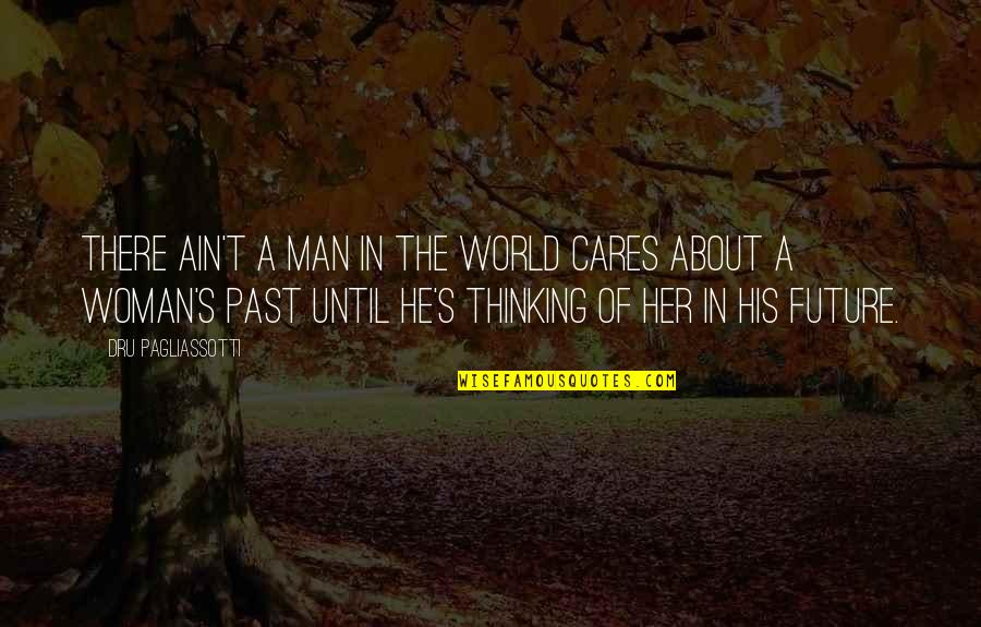 Thinking Too Much About The Future Quotes By Dru Pagliassotti: There ain't a man in the world cares