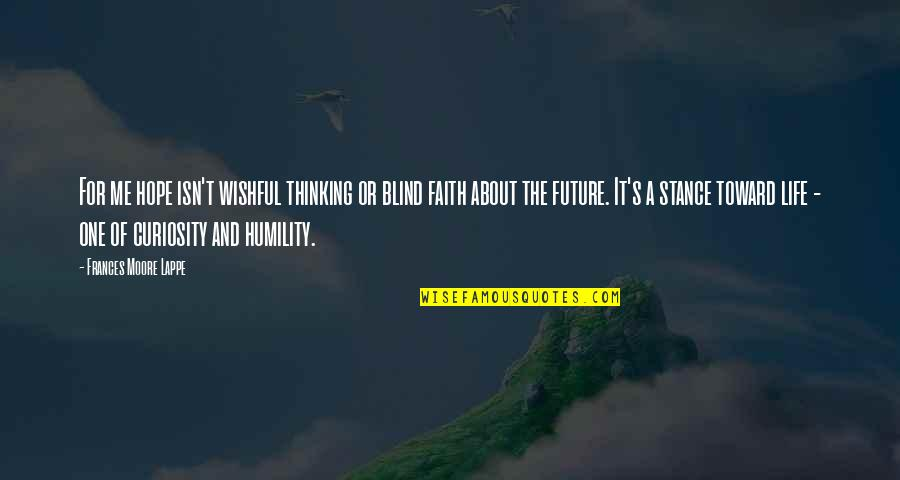 Thinking Too Much About The Future Quotes By Frances Moore Lappe: For me hope isn't wishful thinking or blind