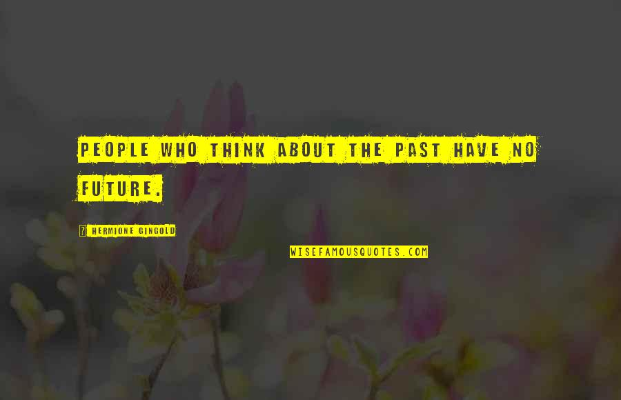 Thinking Too Much About The Future Quotes By Hermione Gingold: People who think about the past have no