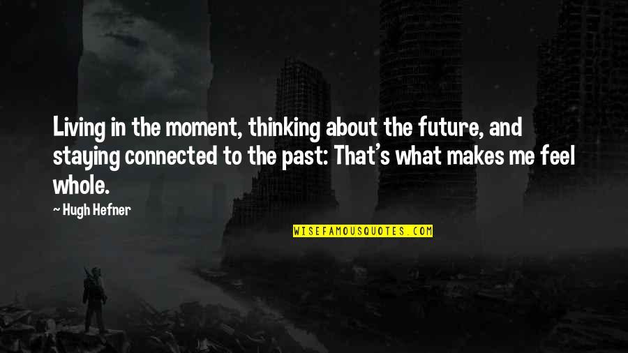 Thinking Too Much About The Future Quotes By Hugh Hefner: Living in the moment, thinking about the future,