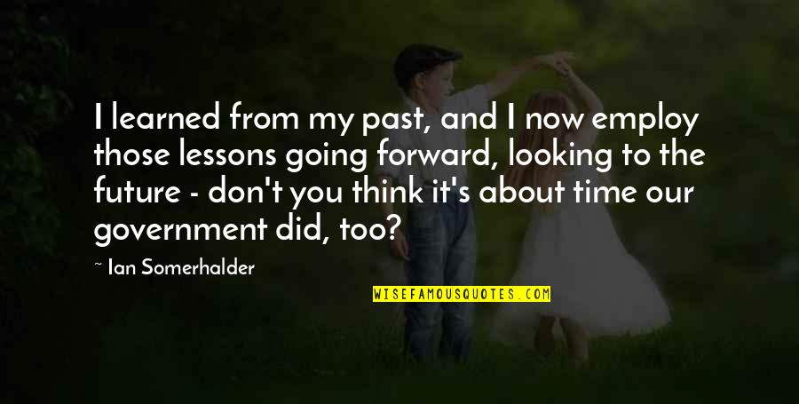 Thinking Too Much About The Future Quotes By Ian Somerhalder: I learned from my past, and I now