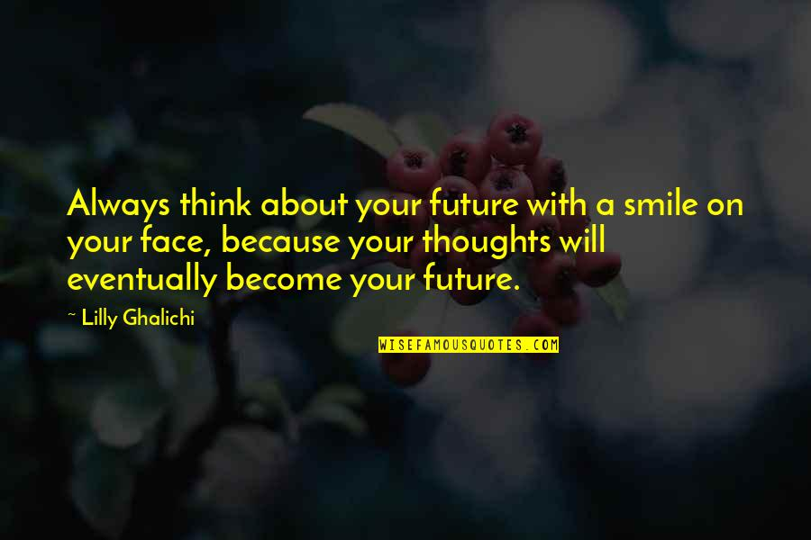 Thinking Too Much About The Future Quotes By Lilly Ghalichi: Always think about your future with a smile