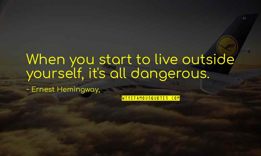 Thinking Too Much Pinterest Quotes By Ernest Hemingway,: When you start to live outside yourself, it's