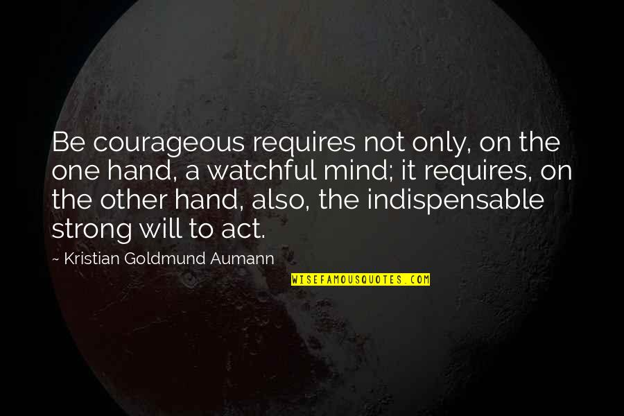 Thinking Too Much Pinterest Quotes By Kristian Goldmund Aumann: Be courageous requires not only, on the one