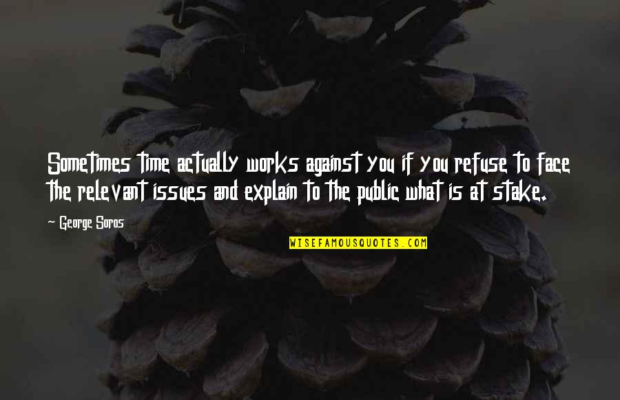 Thinking Twice Before You Speak Quotes By George Soros: Sometimes time actually works against you if you