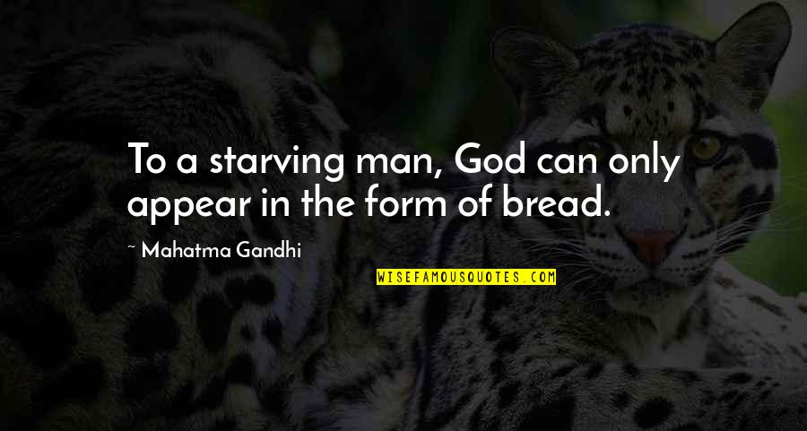Thinking Twice Before You Speak Quotes By Mahatma Gandhi: To a starving man, God can only appear