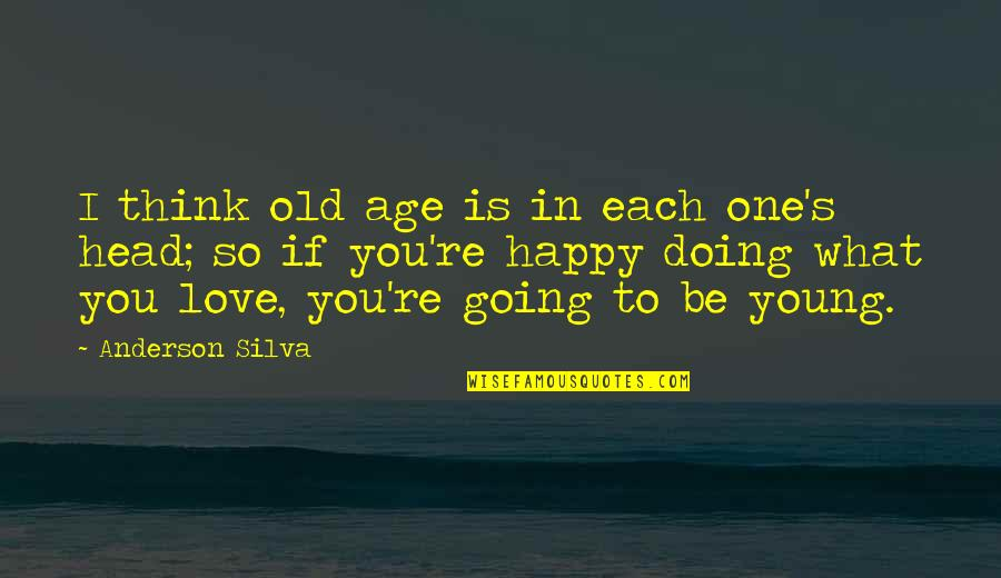 Thinking You're In Love Quotes By Anderson Silva: I think old age is in each one's