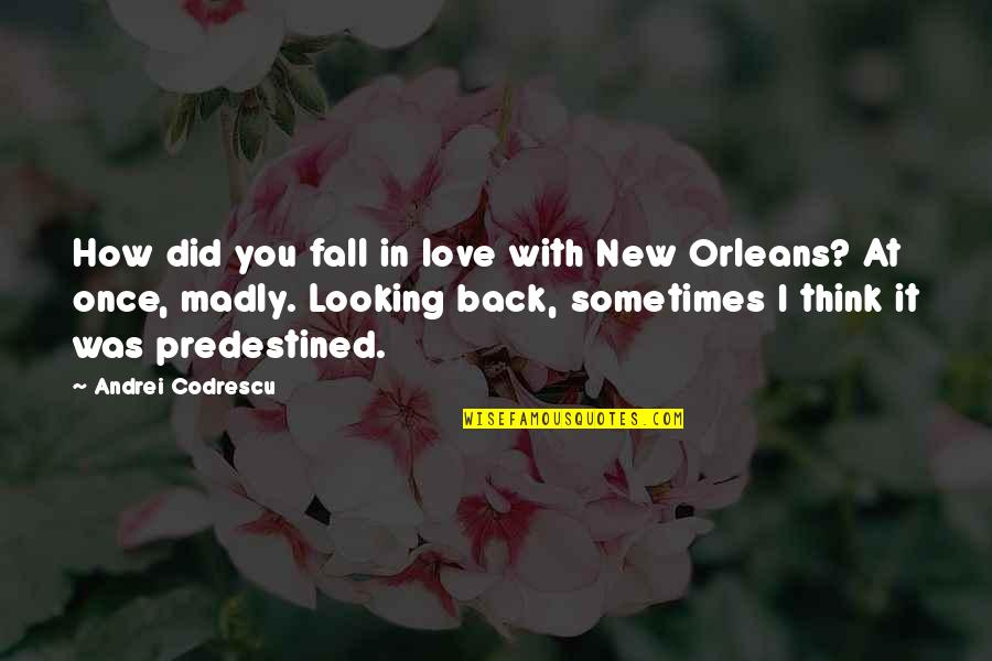 Thinking You're In Love Quotes By Andrei Codrescu: How did you fall in love with New