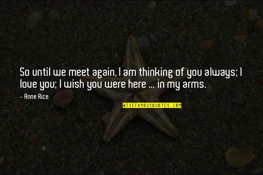 Thinking You're In Love Quotes By Anne Rice: So until we meet again, I am thinking