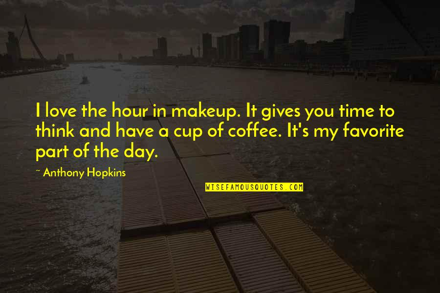 Thinking You're In Love Quotes By Anthony Hopkins: I love the hour in makeup. It gives