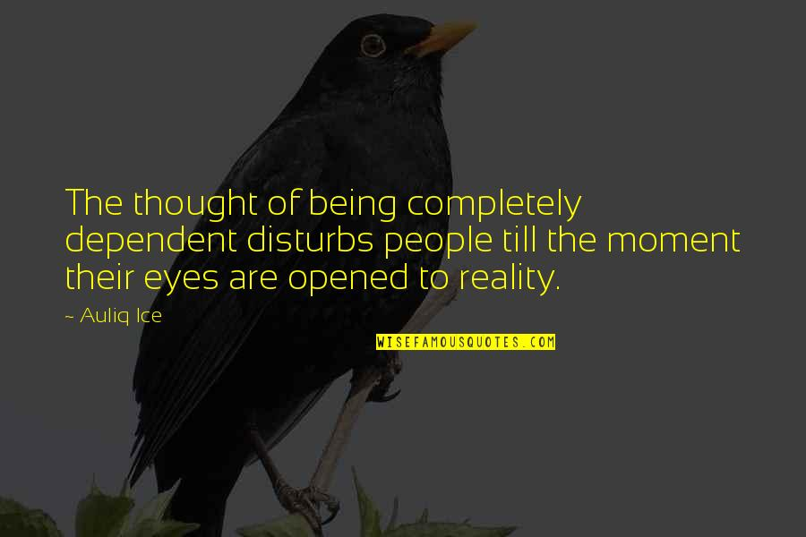 Thinking You're In Love Quotes By Auliq Ice: The thought of being completely dependent disturbs people