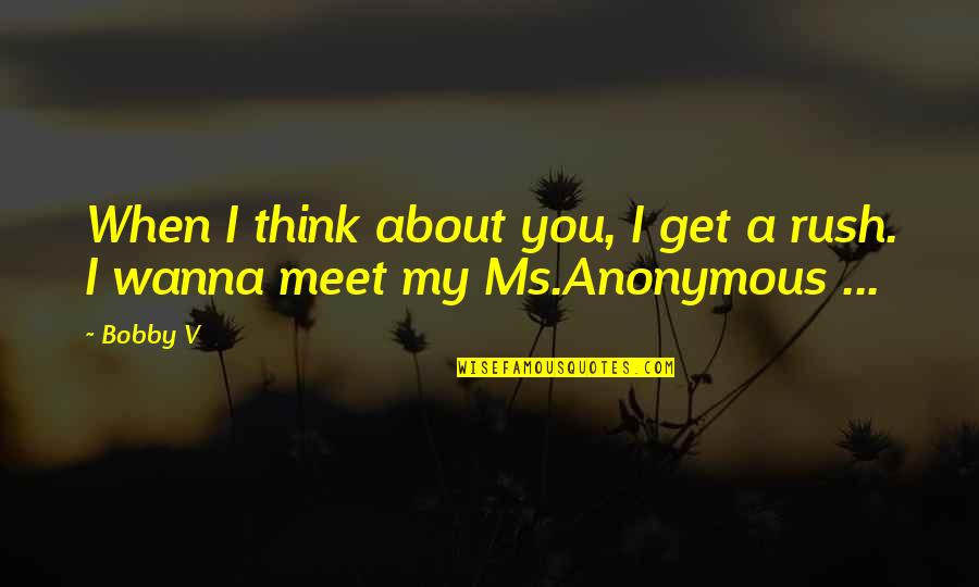 Thinking You're In Love Quotes By Bobby V: When I think about you, I get a