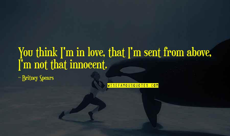 Thinking You're In Love Quotes By Britney Spears: You think I'm in love, that I'm sent