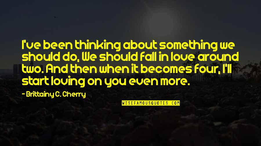 Thinking You're In Love Quotes By Brittainy C. Cherry: I've been thinking about something we should do,