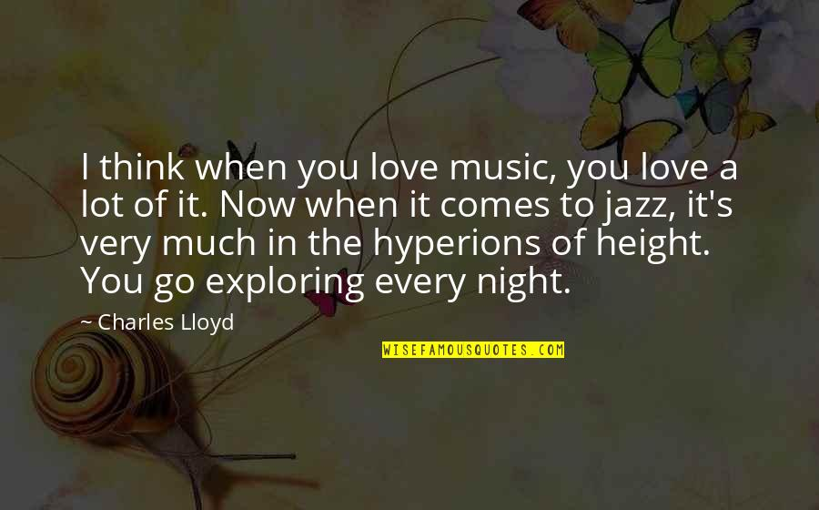 Thinking You're In Love Quotes By Charles Lloyd: I think when you love music, you love
