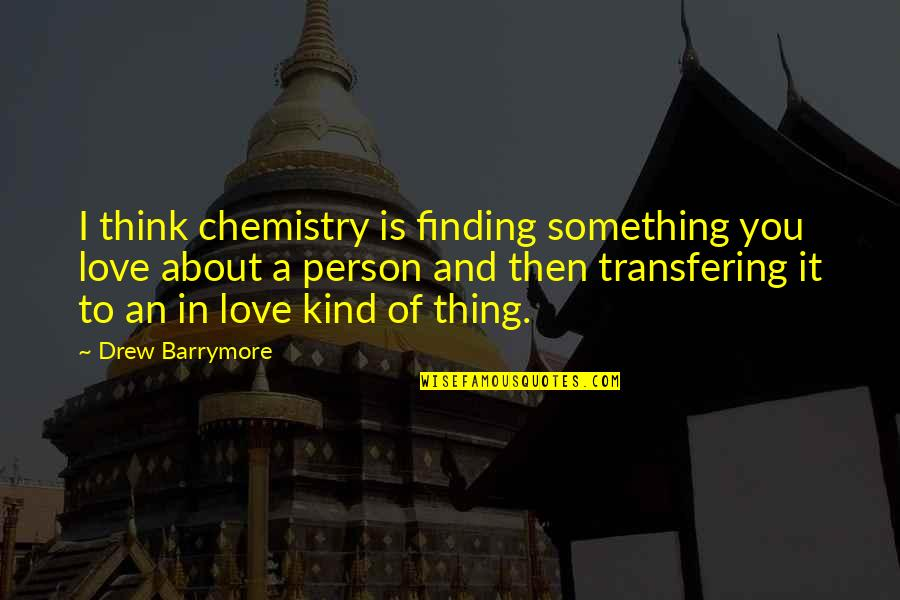 Thinking You're In Love Quotes By Drew Barrymore: I think chemistry is finding something you love