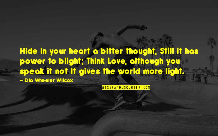 Thinking You're In Love Quotes By Ella Wheeler Wilcox: Hide in your heart a bitter thought, Still