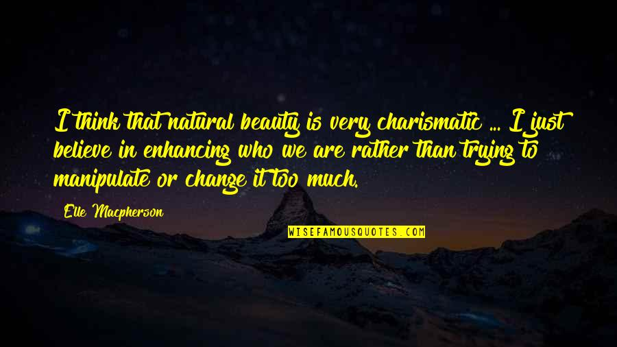 Thinking You're In Love Quotes By Elle Macpherson: I think that natural beauty is very charismatic