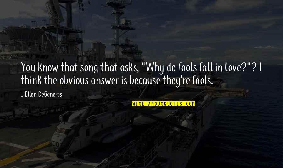 """Thinking You're In Love Quotes By Ellen DeGeneres: You know that song that asks, """"Why do"""