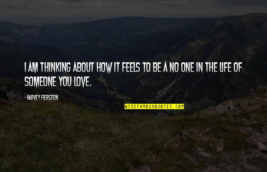 Thinking You're In Love Quotes By Harvey Fierstein: I am thinking about how it feels to
