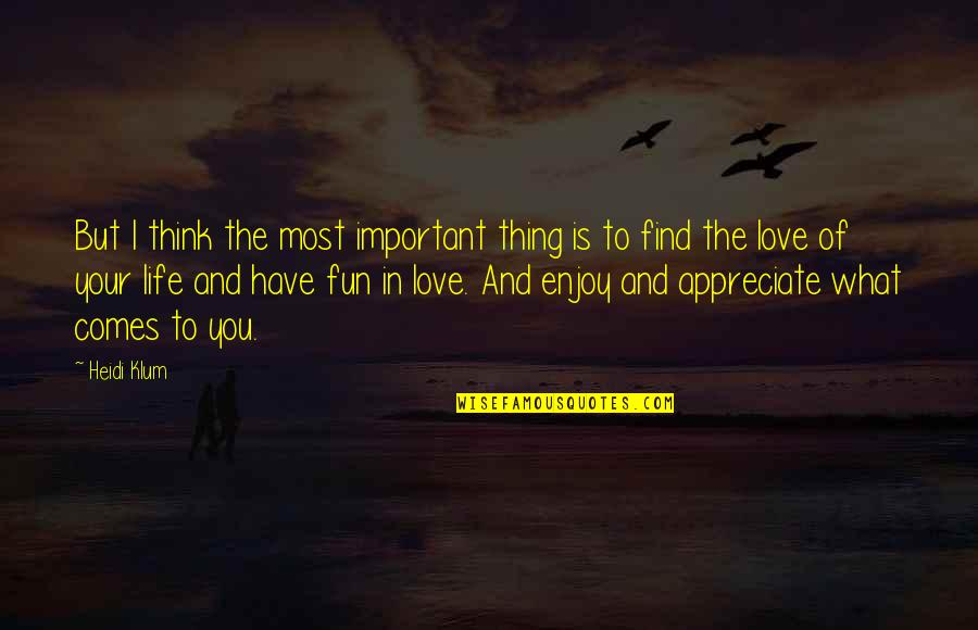 Thinking You're In Love Quotes By Heidi Klum: But I think the most important thing is