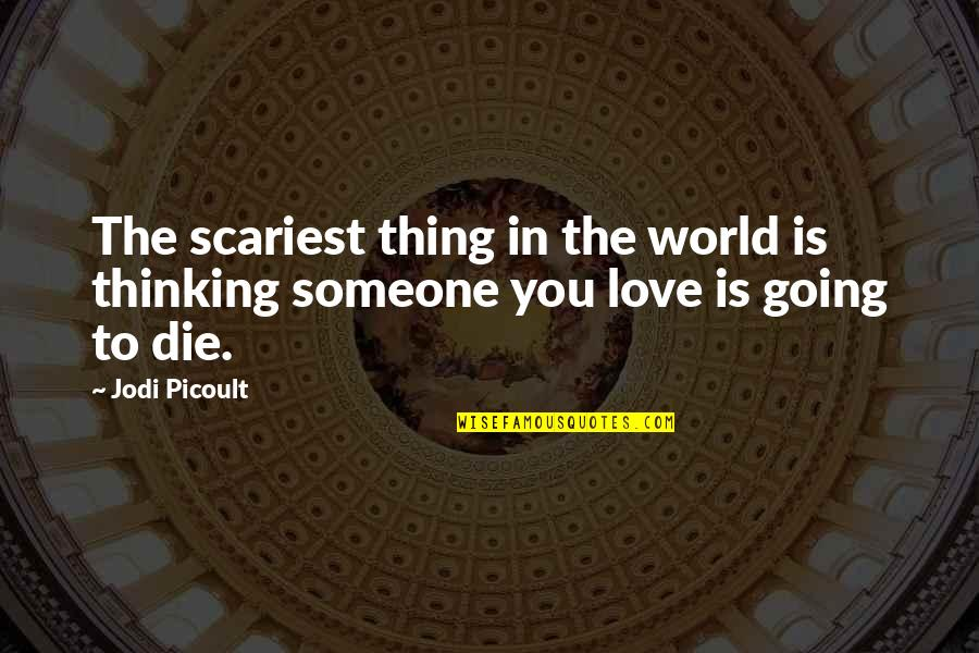 Thinking You're In Love Quotes By Jodi Picoult: The scariest thing in the world is thinking