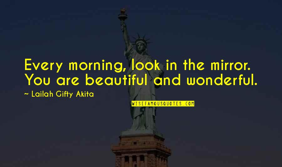 Thinking You're In Love Quotes By Lailah Gifty Akita: Every morning, look in the mirror. You are