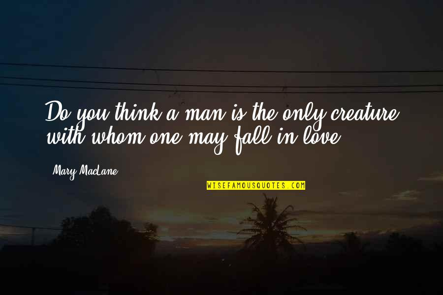 Thinking You're In Love Quotes By Mary MacLane: Do you think a man is the only