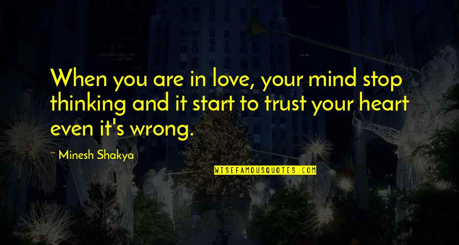 Thinking You're In Love Quotes By Minesh Shakya: When you are in love, your mind stop