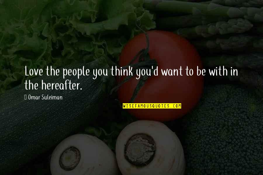 Thinking You're In Love Quotes By Omar Suleiman: Love the people you think you'd want to