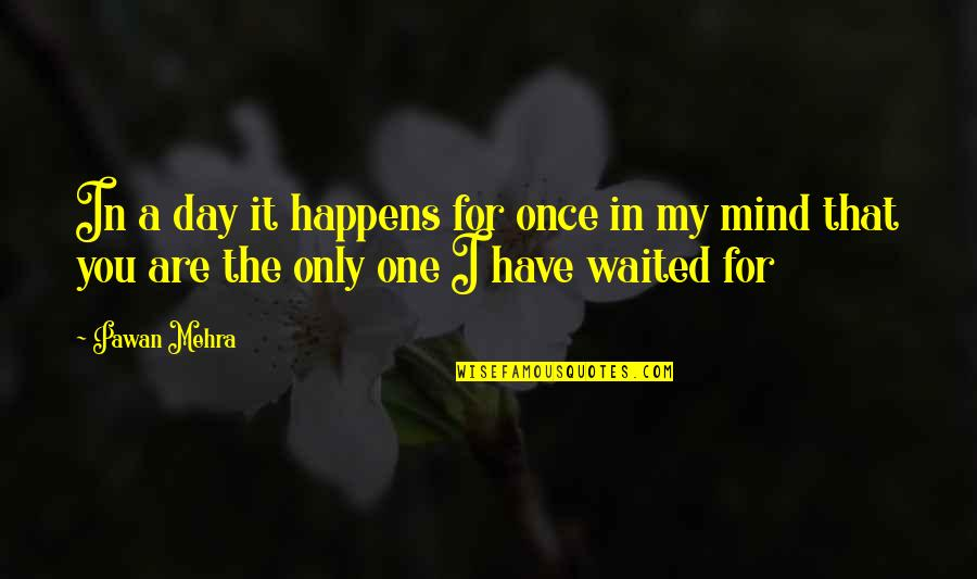Thinking You're In Love Quotes By Pawan Mehra: In a day it happens for once in