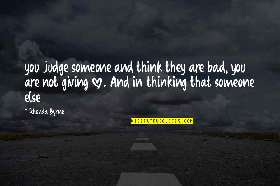 Thinking You're In Love Quotes By Rhonda Byrne: you judge someone and think they are bad,