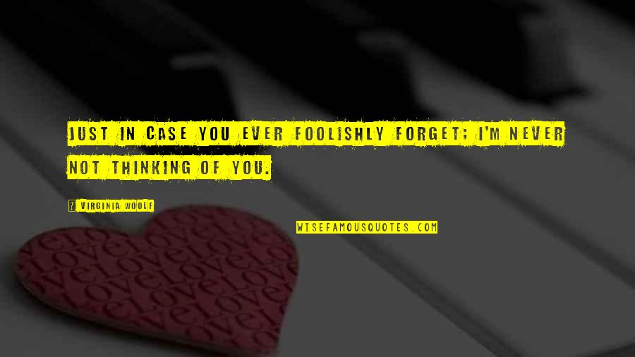 Thinking You're In Love Quotes By Virginia Woolf: Just in case you ever foolishly forget; I'm