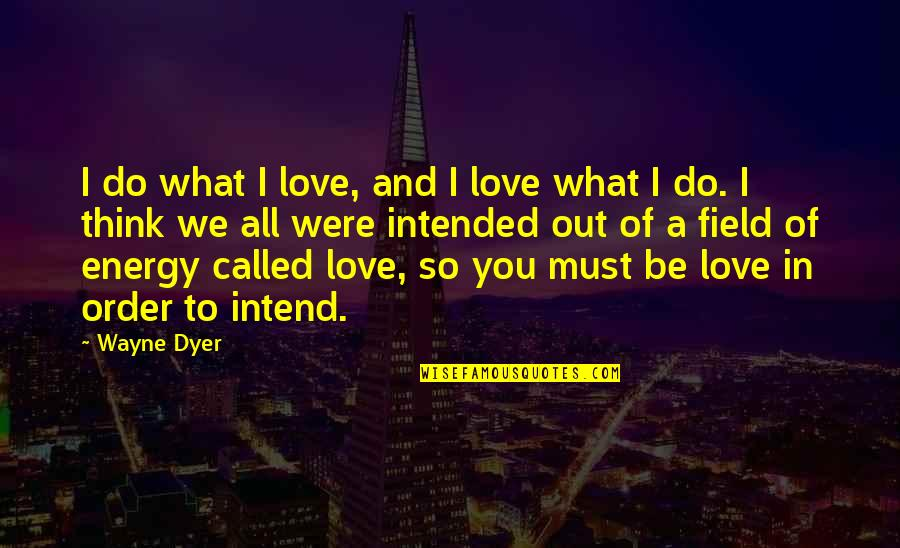 Thinking You're In Love Quotes By Wayne Dyer: I do what I love, and I love