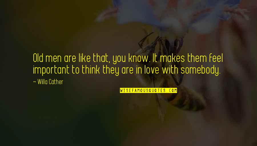 Thinking You're In Love Quotes By Willa Cather: Old men are like that, you know. It