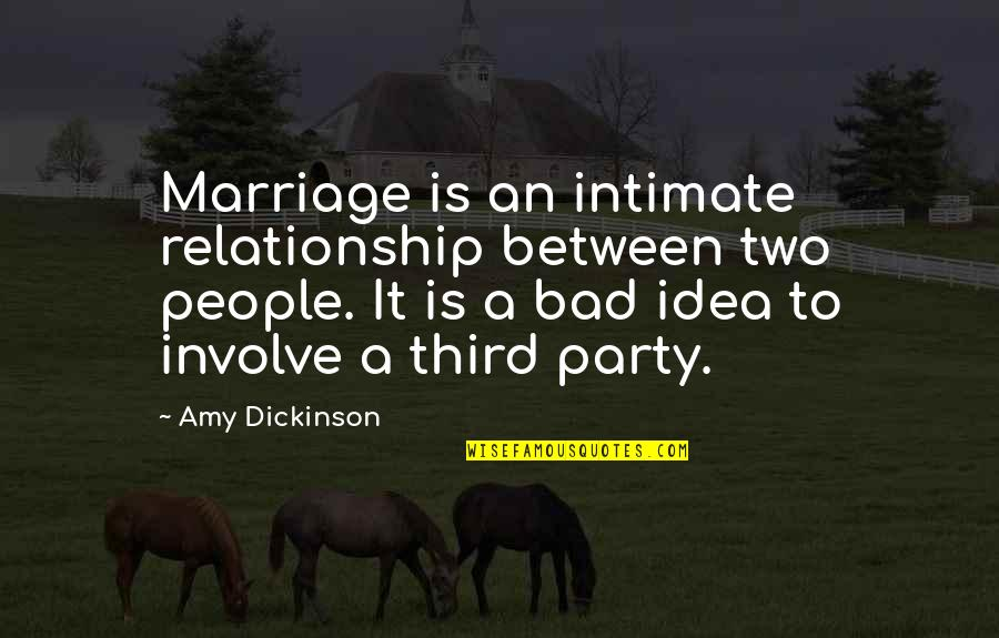 Third Party Quotes By Amy Dickinson: Marriage is an intimate relationship between two people.