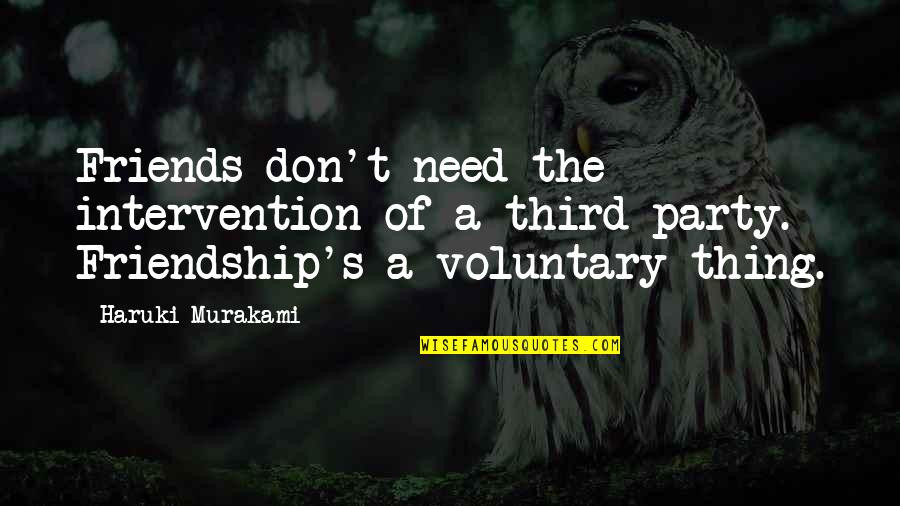 Third Party Quotes By Haruki Murakami: Friends don't need the intervention of a third