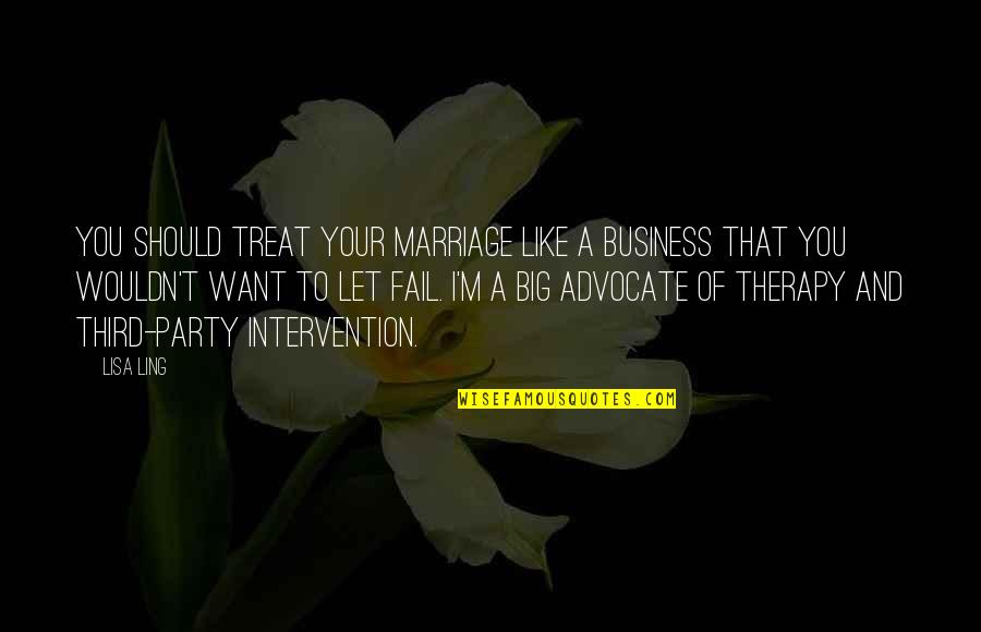 Third Party Quotes By Lisa Ling: You should treat your marriage like a business