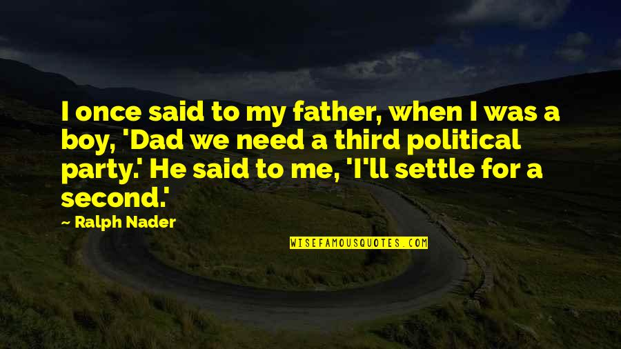 Third Party Quotes By Ralph Nader: I once said to my father, when I