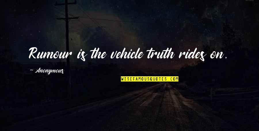 Thirlwall Quotes By Anonymous: Rumour is the vehicle truth rides on.