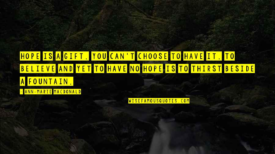 Thirst No.1 Quotes By Ann-Marie MacDonald: Hope is a gift. You can't choose to