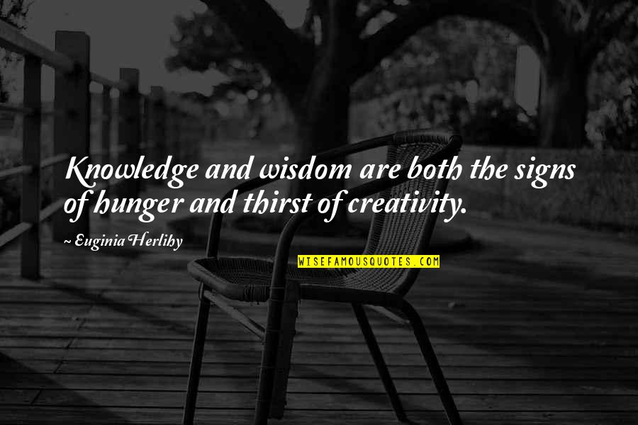 Thirst No.1 Quotes By Euginia Herlihy: Knowledge and wisdom are both the signs of