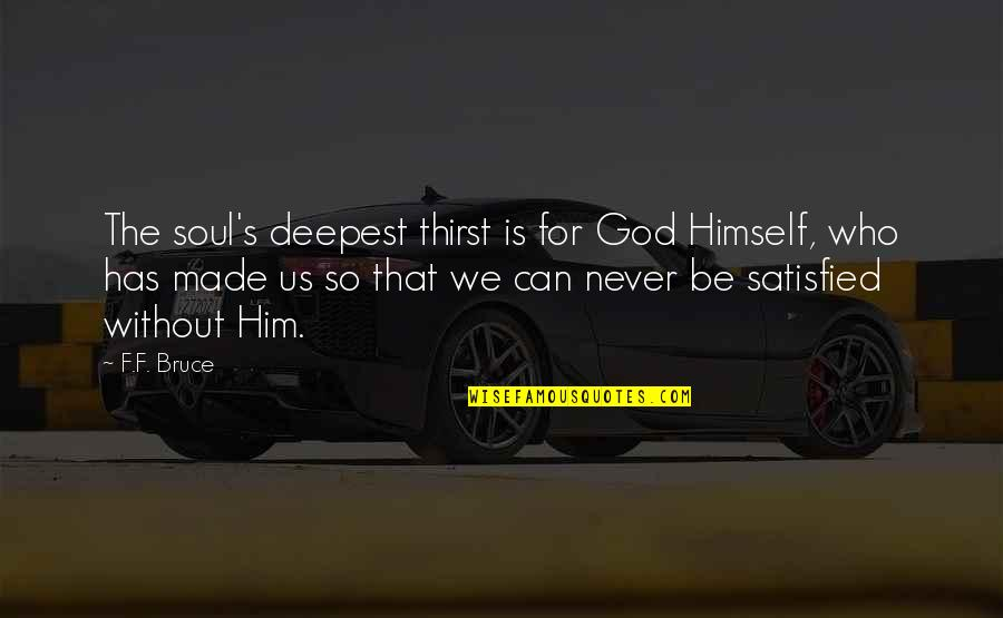 Thirst No.1 Quotes By F.F. Bruce: The soul's deepest thirst is for God Himself,